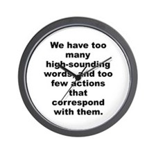 We have too many high sounding words and too few.. Wall Clock