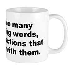 We have too many high sounding words and too few.. Mug