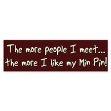 The More People Min Pin Bumper Bumper Sticker
