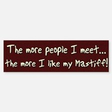 The More People Mastiff Bumper Bumper Bumper Sticker