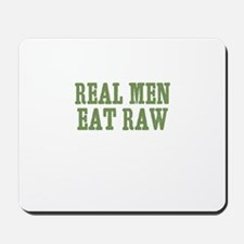 Real Men Eat Raw Mousepad
