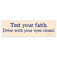 Test Your Faith Bumper Bumper Sticker