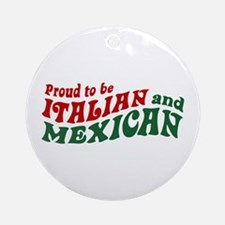 Proud Italian and Mexican Ornament (Round)