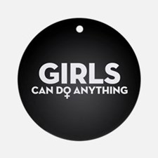 Girls Can Do Anything Round Ornament