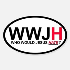 Who Would Jesus Hate Oval Decal