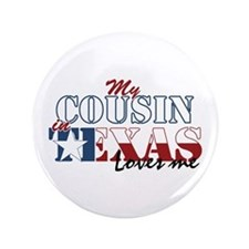 """My Cousin in TX 3.5"""" Button"""