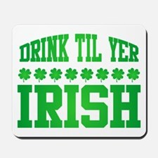 Drink Til Yer Irish Mousepad