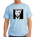 Even Worse President Light T-Shirt