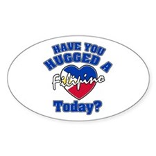 Have you hugged a Filipina today? Oval Decal