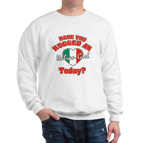 Have you hugged an Italian girl today? Sweatshirt