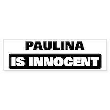 PAULINA is innocent Bumper Bumper Sticker
