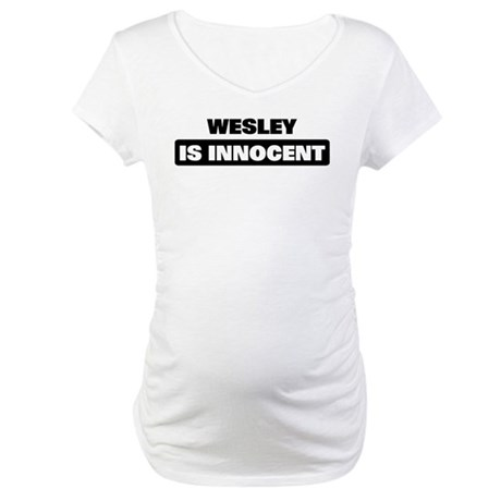 WESLEY is innocent Maternity T-Shirt