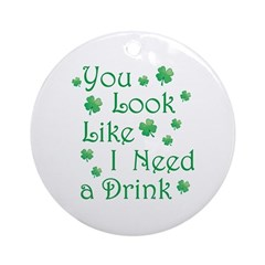 I Need a Drink Ornament (Round)