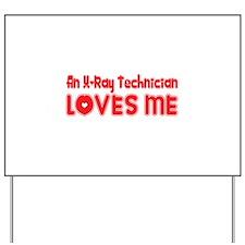 An X-Ray Technician Loves Me Yard Sign