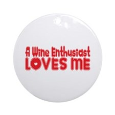 A Wine Enthusiast Loves Me Ornament (Round)