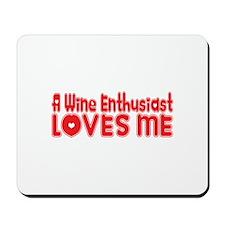 A Wine Enthusiast Loves Me Mousepad