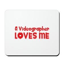 A Videographer Loves Me Mousepad