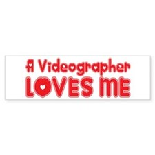 A Videographer Loves Me Bumper Bumper Sticker