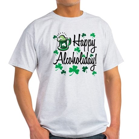 St. Partrick's Happy Alchoholiday! Light T-Shirt