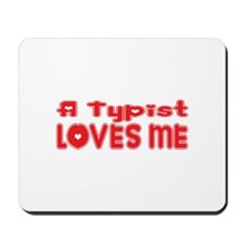 A Typist Loves Me Mousepad