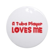 A Tuba Player Loves Me Ornament (Round)