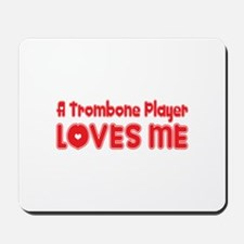 A Trombone Player Loves Me Mousepad