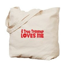 A Tree Trimmer Loves Me Tote Bag
