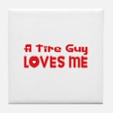A Tire Guy Loves Me Tile Coaster