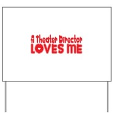 A Theater Director Loves Me Yard Sign