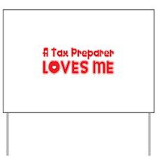 A Tax Preparer Loves Me Yard Sign