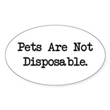 Pets are Not Disposable Oval Decal