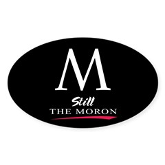 M STILL the moron