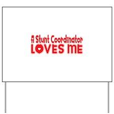 A Stunt Coordinator Loves Me Yard Sign