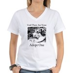 Until There Are None...Adopt Women's V-Neck T-Shi