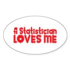 A Statistician Loves Me Oval Decal