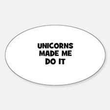 unicorns made me do it Oval Decal