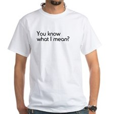 You Know What I Mean Shirt