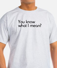 You Know What I Mean T-Shirt