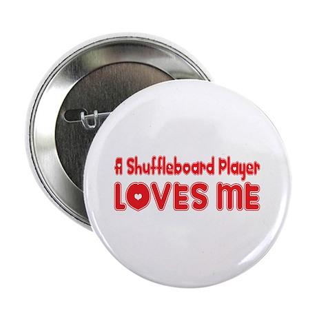 "A Shuffleboard Player Loves Me 2.25"" Button"