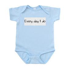 Everyday I Do Infant Bodysuit