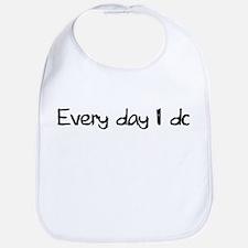 Everyday I Do Bib