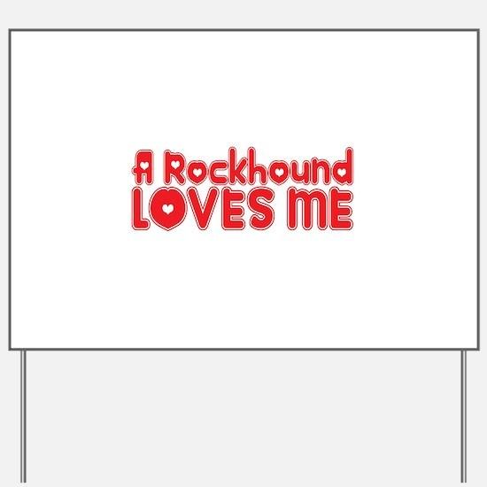 A Rockhound Loves Me Yard Sign
