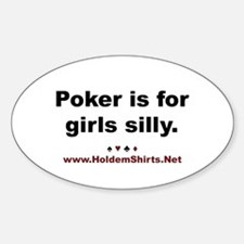 """""""Poker is for Girls Silly"""" Poker Stickers (Oval)"""