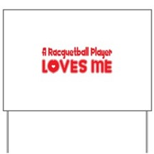 A Racquetball Player Loves Me Yard Sign