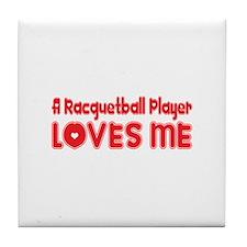 A Racquetball Player Loves Me Tile Coaster