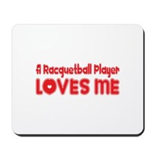 A Racquetball Player Loves Me Mousepad