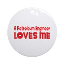 A Petroleum Engineer Loves Me Ornament (Round)