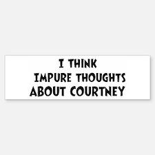 Courtney (impure thoughts} Bumper Bumper Bumper Sticker