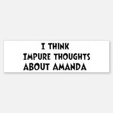 Amanda (impure thoughts} Bumper Bumper Stickers