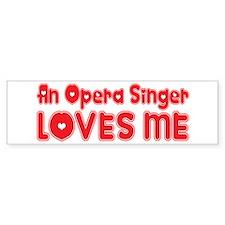 An Opera Singer Loves Me Bumper Bumper Sticker